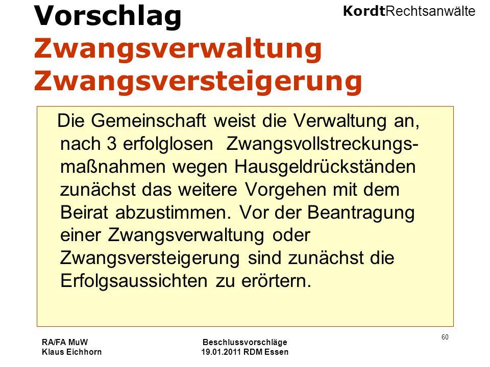 Kordt Rechtsanwälte RA/FA MuW Klaus Eichhorn Beschlussvorschläge 19.01.2011 RDM Essen 60 Vorschlag Zwangsverwaltung Zwangsversteigerung Die Gemeinscha