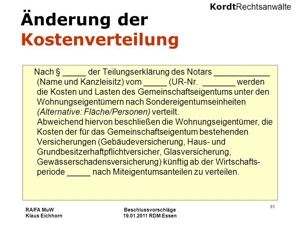 Kordt Rechtsanwälte RA/FA MuW Klaus Eichhorn Beschlussvorschläge 19.01.2011 RDM Essen 61 Änderung der Kostenverteilung Nach § _____ der Teilungserklär