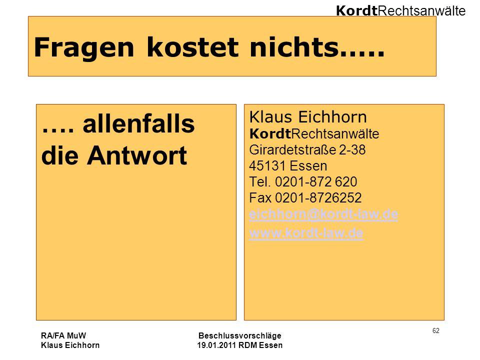 Kordt Rechtsanwälte RA/FA MuW Klaus Eichhorn Beschlussvorschläge 19.01.2011 RDM Essen 62 Fragen kostet nichts….. …. allenfalls die Antwort Klaus Eichh