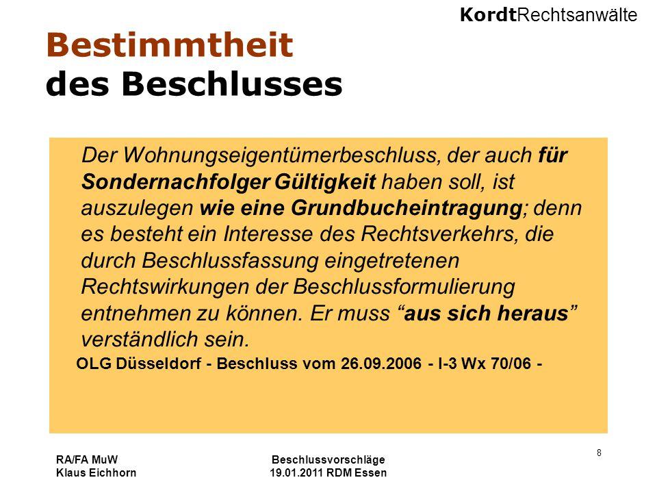 Kordt Rechtsanwälte RA/FA MuW Klaus Eichhorn Beschlussvorschläge 19.01.2011 RDM Essen 8 Bestimmtheit des Beschlusses Der Wohnungseigentümerbeschluss,