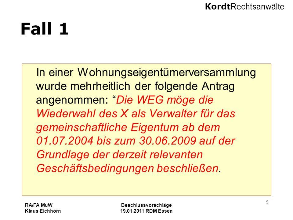 Kordt Rechtsanwälte RA/FA MuW Klaus Eichhorn Beschlussvorschläge 19.01.2011 RDM Essen 9 Fall 1 In einer Wohnungseigentümerversammlung wurde mehrheitli
