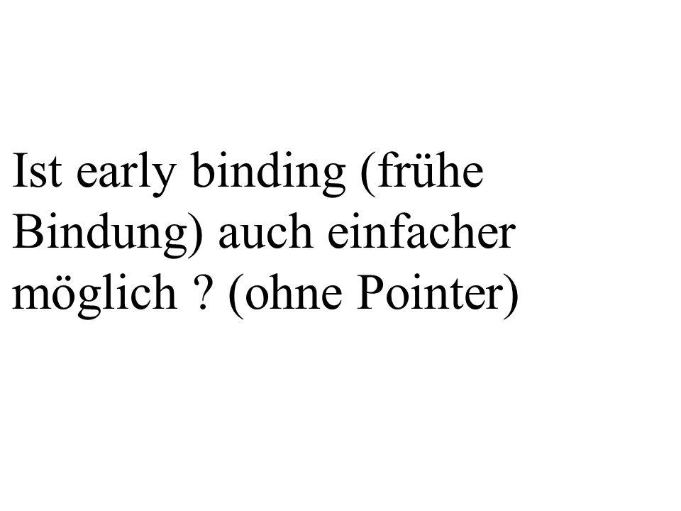 Ist early binding (frühe Bindung) auch einfacher möglich ? (ohne Pointer)