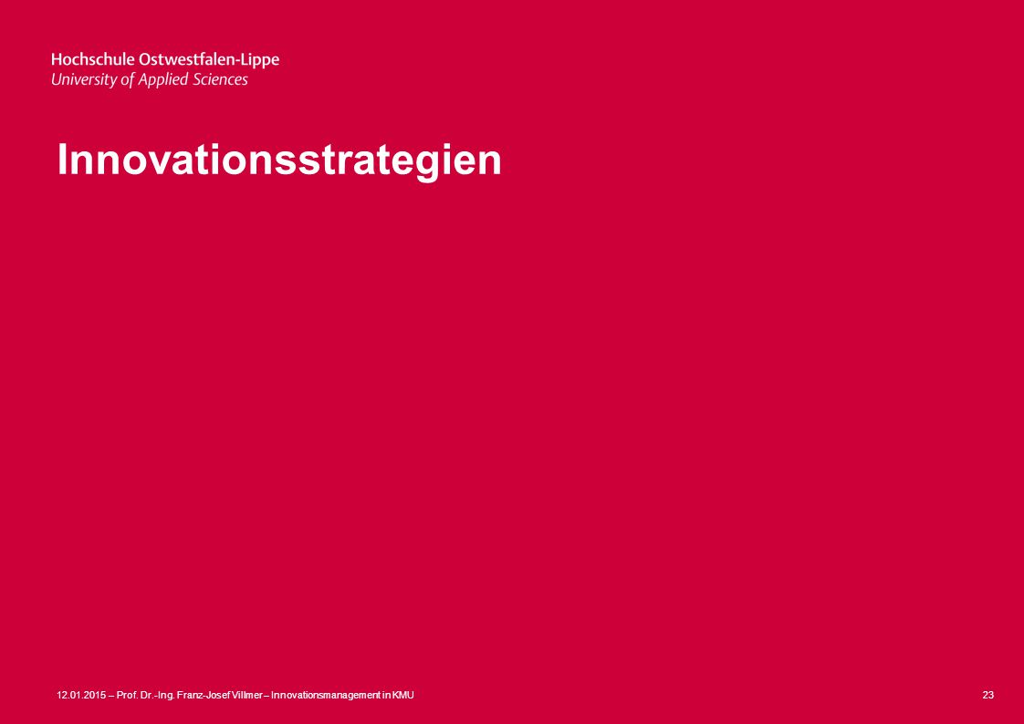 12.01.2015 – Prof. Dr.-Ing. Franz-Josef Villmer – Innovationsmanagement in KMU23 Innovationsstrategien