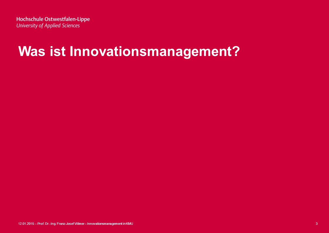 12.01.2015 – Prof. Dr.-Ing. Franz-Josef Villmer – Innovationsmanagement in KMU3 Was ist Innovationsmanagement?