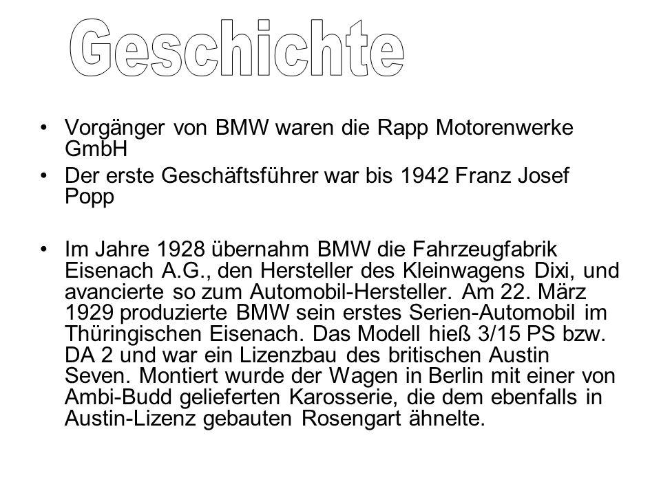 Vorgänger von BMW waren die Rapp Motorenwerke GmbH Der erste Geschäftsführer war bis 1942 Franz Josef Popp Im Jahre 1928 übernahm BMW die Fahrzeugfabr