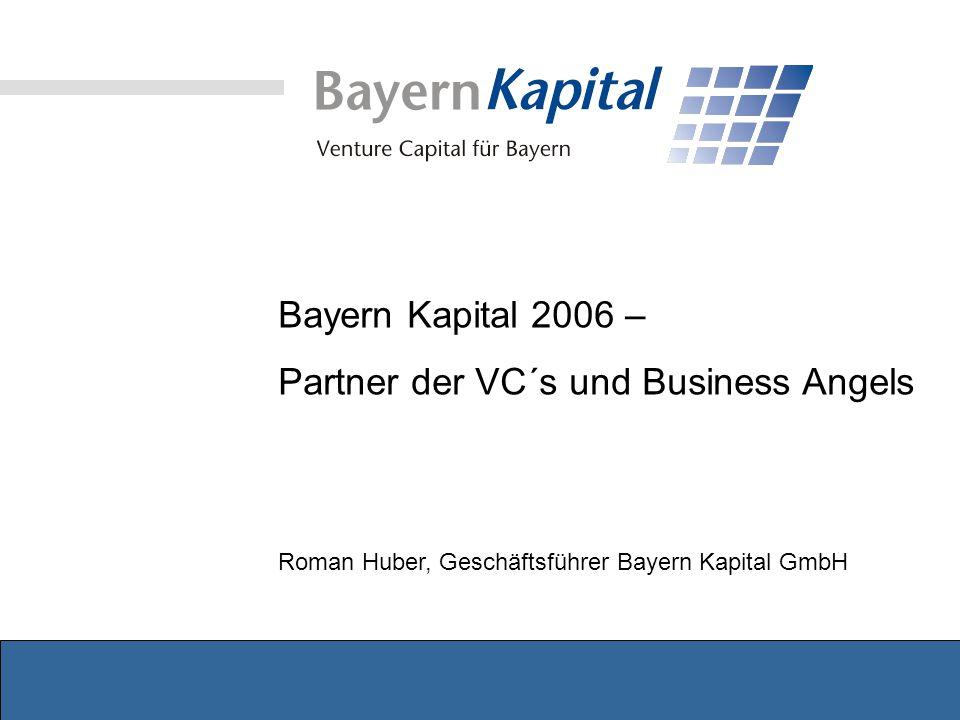 Bayern Kapital 2006 – Partner der VC´s und Business Angels Roman Huber, Geschäftsführer Bayern Kapital GmbH