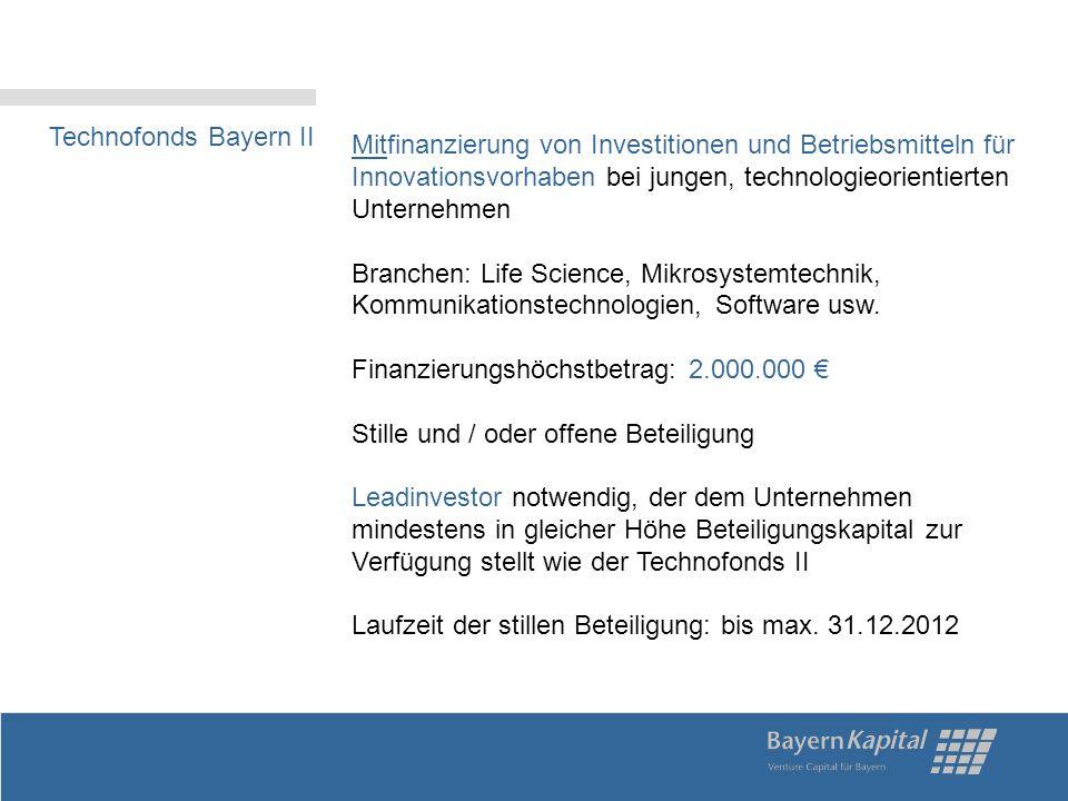 Technofonds Bayern II Mitfinanzierung von Investitionen und Betriebsmitteln für Innovationsvorhaben bei jungen, technologieorientierten Unternehmen Branchen: Life Science, Mikrosystemtechnik, Kommunikationstechnologien, Software usw.