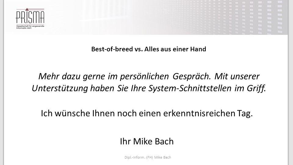 Ich wünsche Ihnen noch einen erkenntnisreichen Tag. Ihr Mike Bach Best-of-breed vs. Alles aus einer Hand Mehr dazu gerne im persönlichen Gespräch. Mit