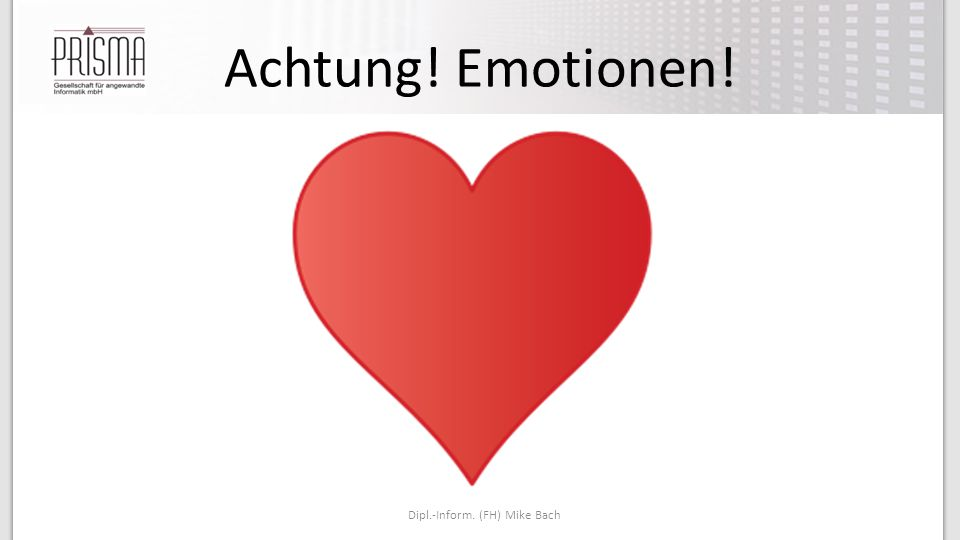 Achtung! Emotionen! Dipl.-Inform. (FH) Mike Bach