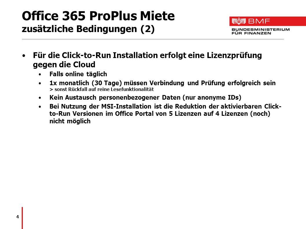 Office 365 ProPlus Miete zusätzliche Bedingungen (2) Für die Click-to-Run Installation erfolgt eine Lizenzprüfung gegen die Cloud Falls online täglich 1x monatlich (30 Tage) müssen Verbindung und Prüfung erfolgreich sein > sonst Rückfall auf reine Lesefunktionalität Kein Austausch personenbezogener Daten (nur anonyme IDs) Bei Nutzung der MSI-Installation ist die Reduktion der aktivierbaren Click- to-Run Versionen im Office Portal von 5 Lizenzen auf 4 Lizenzen (noch) nicht möglich 4