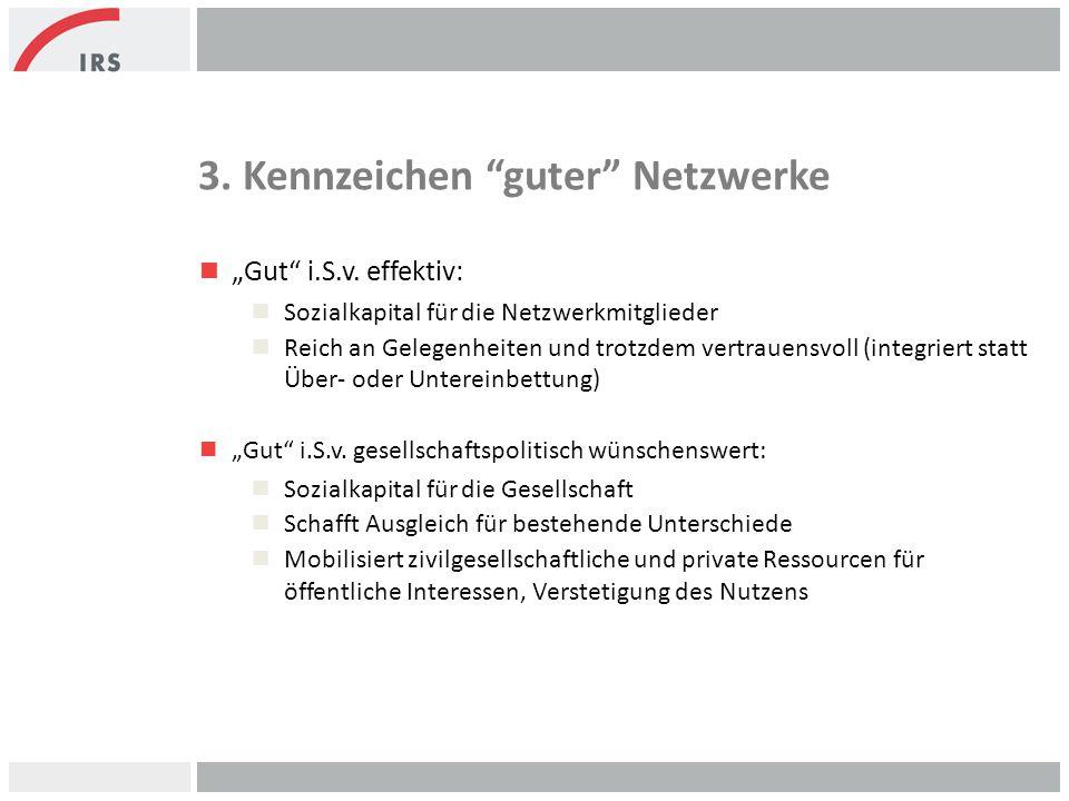 """3. Kennzeichen """"guter"""" Netzwerke n """"Gut"""" i.S.v. effektiv: n Sozialkapital für die Netzwerkmitglieder n Reich an Gelegenheiten und trotzdem vertrauensv"""