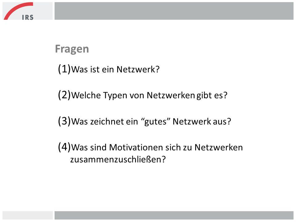 """Fragen (1) Was ist ein Netzwerk? (2) Welche Typen von Netzwerken gibt es? (3) Was zeichnet ein """"gutes"""" Netzwerk aus? (4) Was sind Motivationen sich zu"""