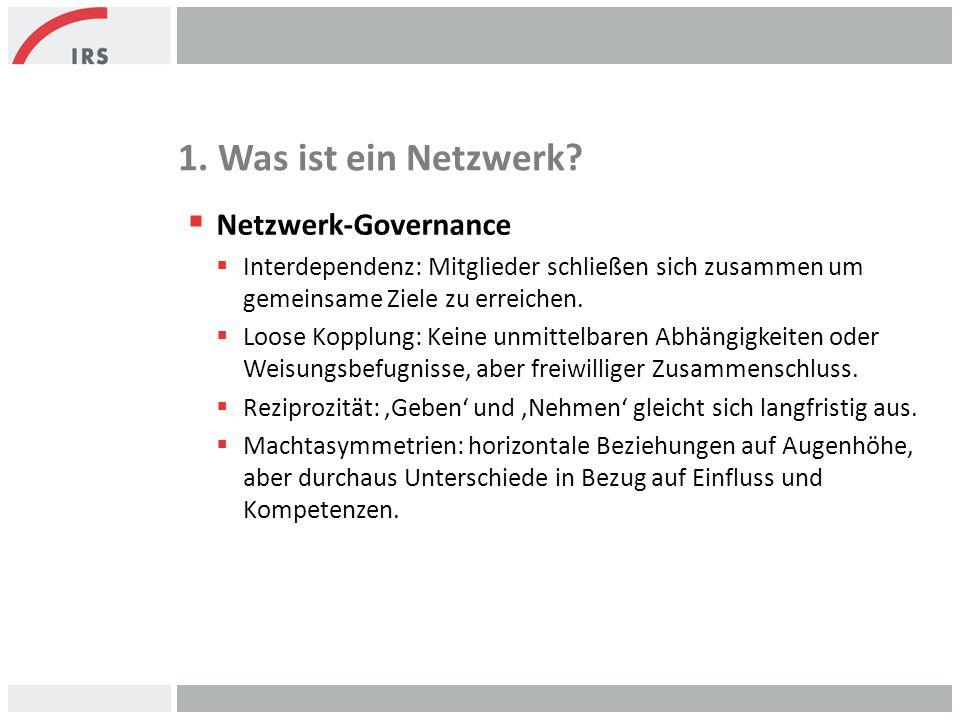 1. Was ist ein Netzwerk?  Netzwerk-Governance  Interdependenz: Mitglieder schließen sich zusammen um gemeinsame Ziele zu erreichen.  Loose Kopplung