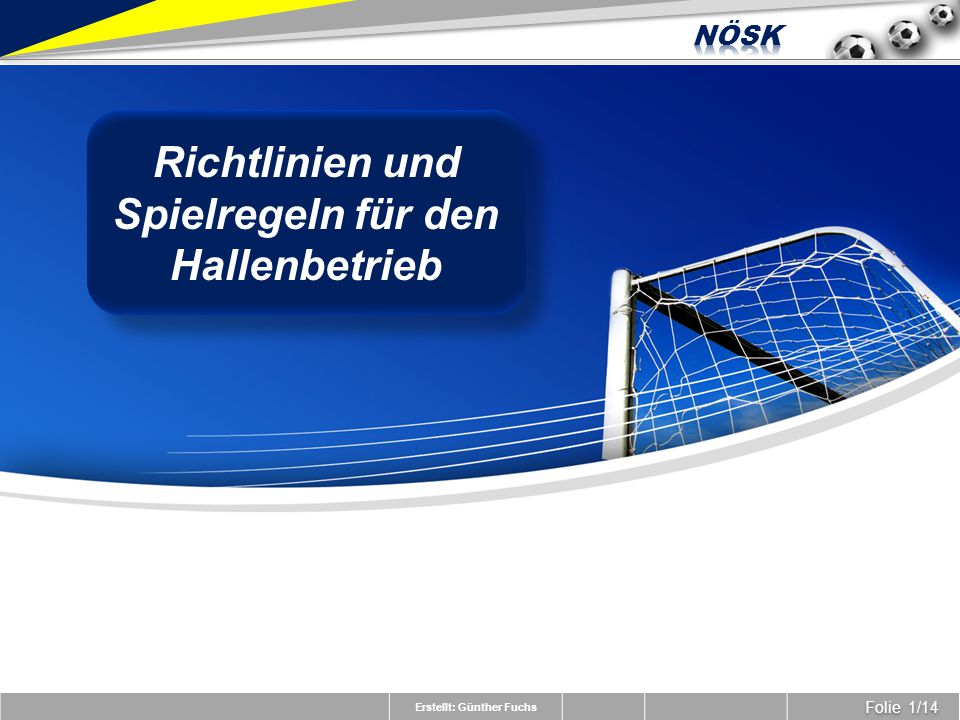 Erstellt: Günther Fuchs Folie 12/14 Spielregeln für den Hallenfußball Anpassung Stellungsspiel des Schiedsrichters beim Eckball