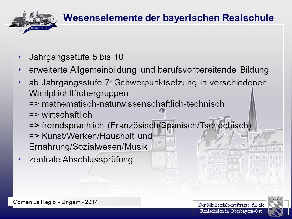 Der Ministerialbeauftragte für die Realschulen in Oberbayern-Ost Comenius Regio - Ungarn - 2014 Wesenselemente der bayerischen Realschule Jahrgangsstu
