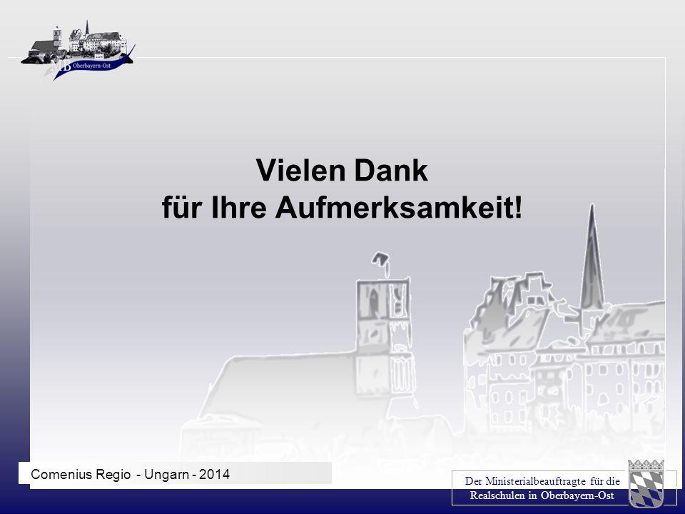 Der Ministerialbeauftragte für die Realschulen in Oberbayern-Ost Comenius Regio - Ungarn - 2014 Vielen Dank für Ihre Aufmerksamkeit!