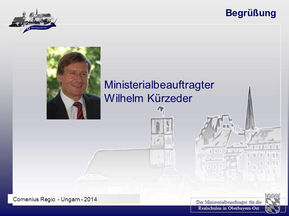 Der Ministerialbeauftragte für die Realschulen in Oberbayern-Ost Comenius Regio - Ungarn - 2014 Begrüßung Ministerialbeauftragter Wilhelm Kürzeder