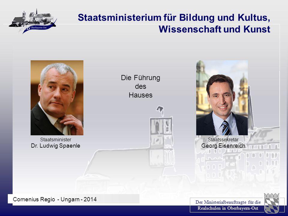 Der Ministerialbeauftragte für die Realschulen in Oberbayern-Ost Comenius Regio - Ungarn - 2014 Staatsministerium für Bildung und Kultus, Wissenschaft