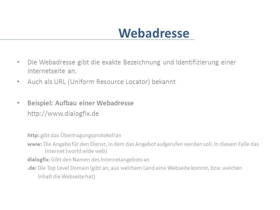 Webadresse Die Webadresse gibt die exakte Bezeichnung und Identifizierung einer Internetseite an.