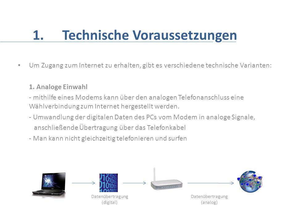 1. Technische Voraussetzungen Um Zugang zum Internet zu erhalten, gibt es verschiedene technische Varianten: 1. Analoge Einwahl - mithilfe eines Modem