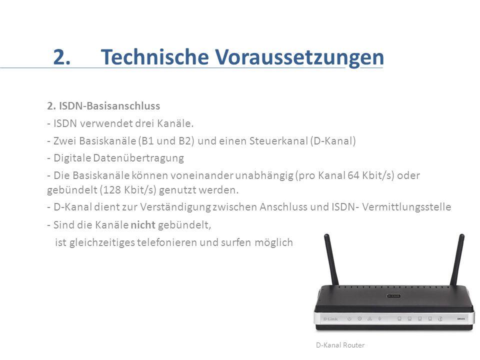 2.Technische Voraussetzungen 2. ISDN-Basisanschluss - ISDN verwendet drei Kanäle.