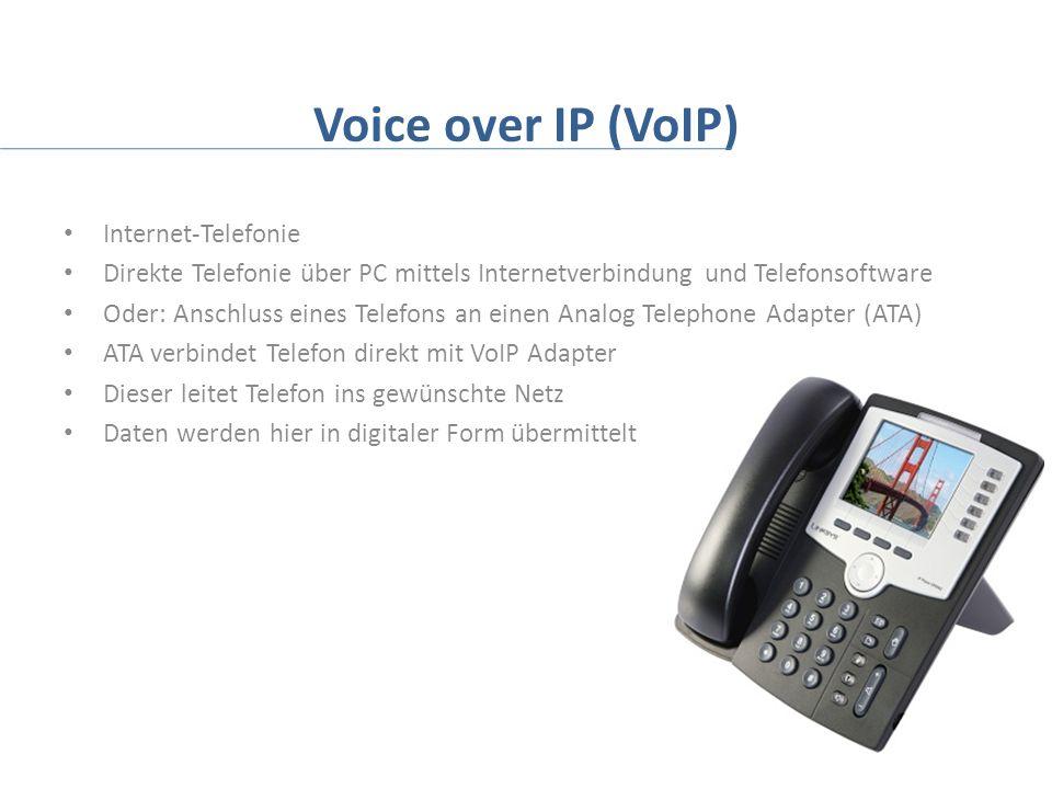 Voice over IP (VoIP) Internet-Telefonie Direkte Telefonie über PC mittels Internetverbindung und Telefonsoftware Oder: Anschluss eines Telefons an einen Analog Telephone Adapter (ATA) ATA verbindet Telefon direkt mit VoIP Adapter Dieser leitet Telefon ins gewünschte Netz Daten werden hier in digitaler Form übermittelt
