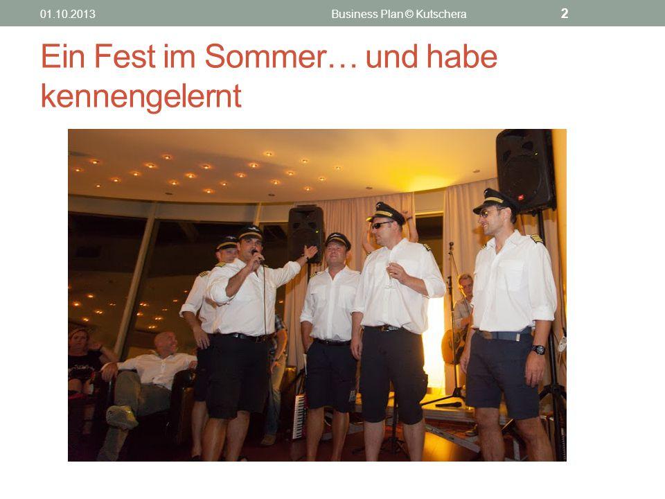Ein Fest im Sommer… und habe kennengelernt 01.10.2013Business Plan © Kutschera 2