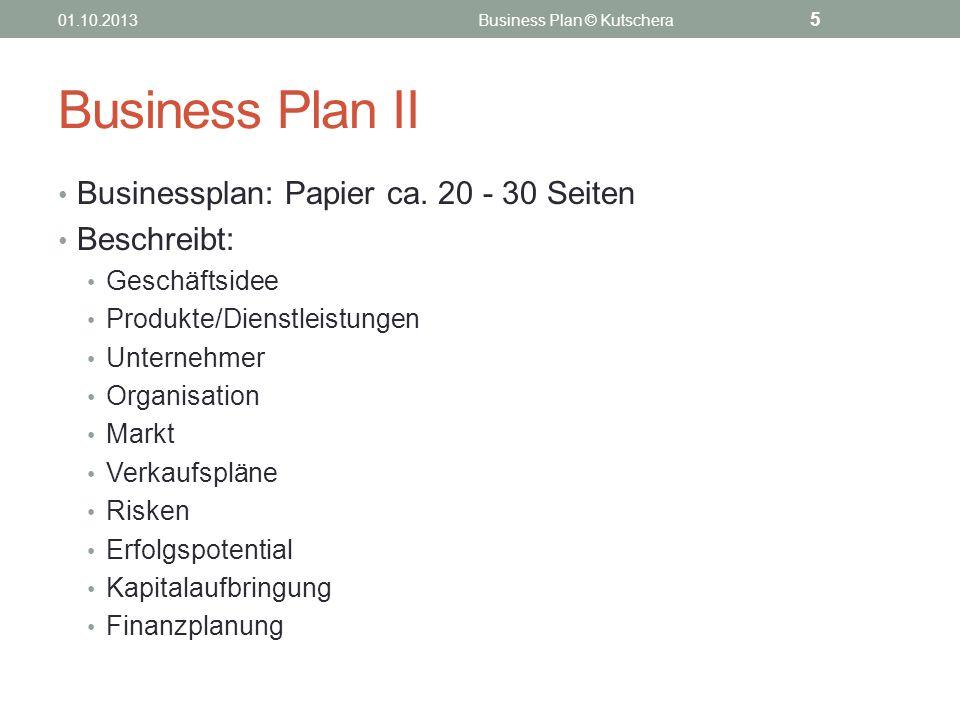 Business Plan II Businessplan: Papier ca. 20 - 30 Seiten Beschreibt: Geschäftsidee Produkte/Dienstleistungen Unternehmer Organisation Markt Verkaufspl
