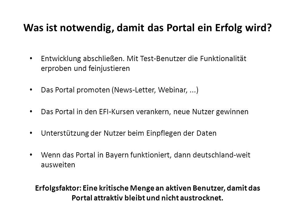 Was ist notwendig, damit das Portal ein Erfolg wird? Entwicklung abschließen. Mit Test-Benutzer die Funktionalität erproben und feinjustieren Das Port