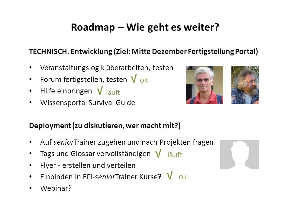 Roadmap – Wie geht es weiter? TECHNISCH. Entwicklung (Ziel: Mitte Dezember Fertigstellung Portal) Veranstaltungslogik überarbeiten, testen Forum ferti