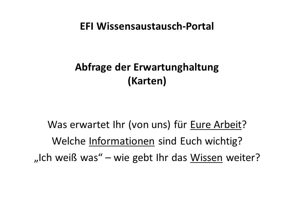 EFI Wissensaustausch-Portal Abfrage der Erwartunghaltung (Karten) Was erwartet Ihr (von uns) für Eure Arbeit.