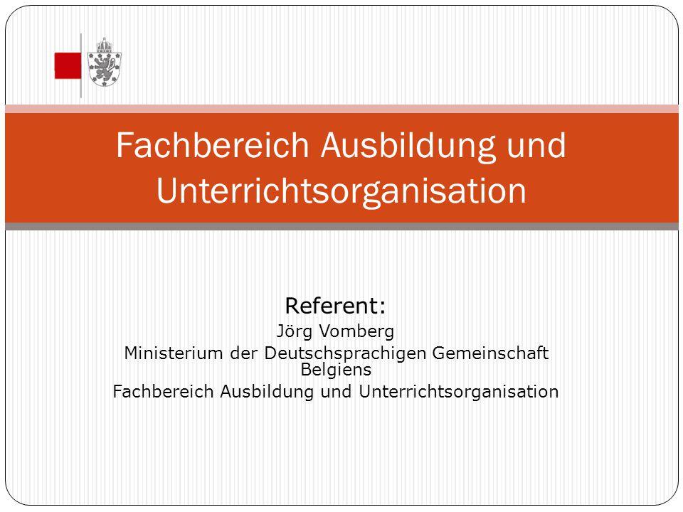 Referent: Jörg Vomberg Ministerium der Deutschsprachigen Gemeinschaft Belgiens Fachbereich Ausbildung und Unterrichtsorganisation