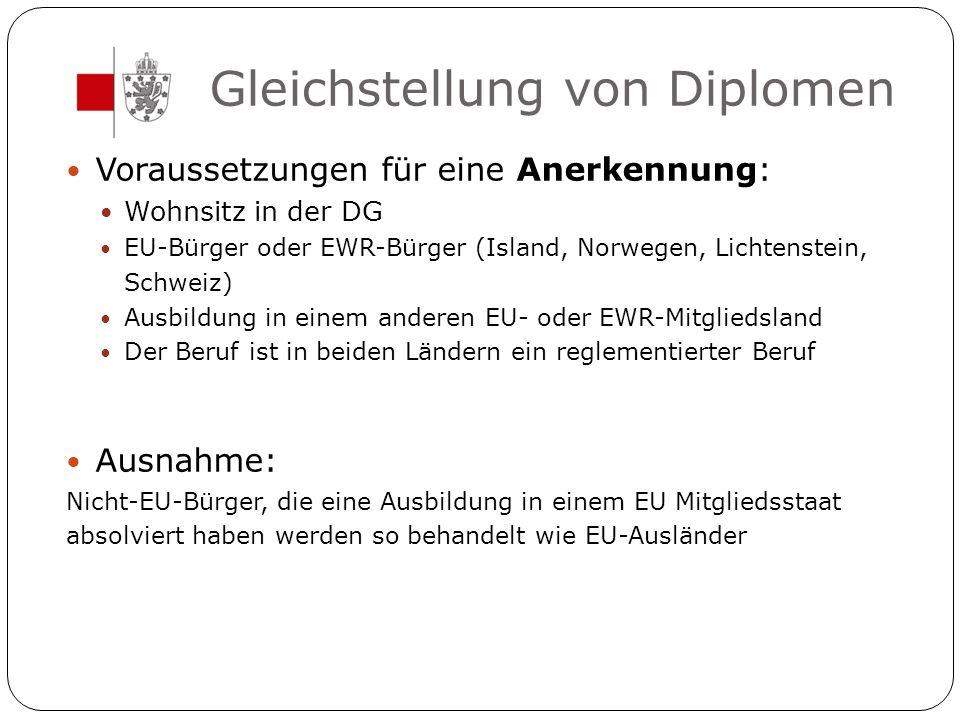 Gleichstellung von Diplomen Voraussetzungen für eine Anerkennung: Wohnsitz in der DG EU-Bürger oder EWR-Bürger (Island, Norwegen, Lichtenstein, Schwei