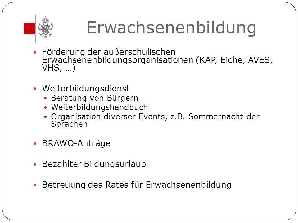 Erwachsenenbildung Förderung der außerschulischen Erwachsenenbildungsorganisationen (KAP, Eiche, AVES, VHS, …) Weiterbildungsdienst Beratung von Bürge