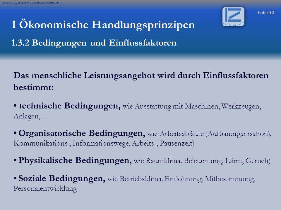 Folie 10 © Skript IHK Augsburg in Überarbeitung Christian Zerle Das menschliche Leistungsangebot wird durch Einflussfaktoren bestimmt: technische Bedi
