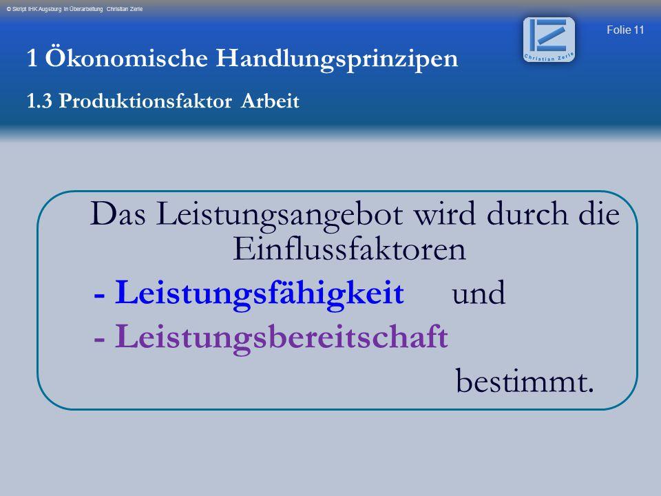 Folie 11 © Skript IHK Augsburg in Überarbeitung Christian Zerle Das Leistungsangebot wird durch die Einflussfaktoren - Leistungsfähigkeit und - Leistu