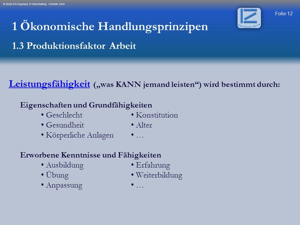 """Folie 12 © Skript IHK Augsburg in Überarbeitung Christian Zerle Leistungsfähigkeit (""""was KANN jemand leisten"""") wird bestimmt durch: Eigenschaften und"""