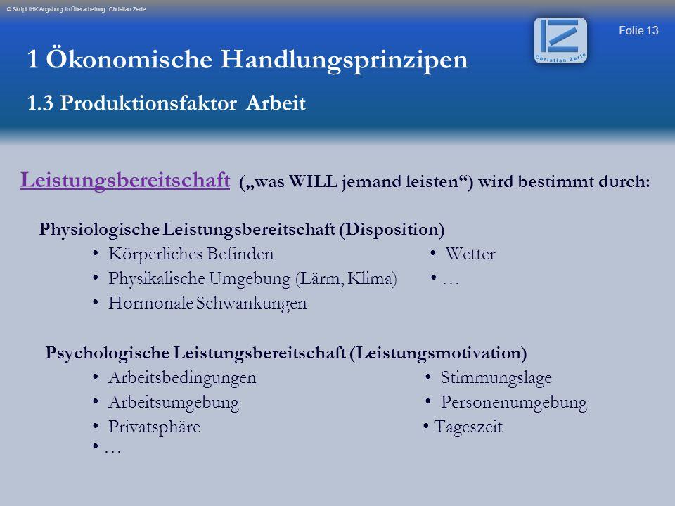 """Folie 13 © Skript IHK Augsburg in Überarbeitung Christian Zerle Leistungsbereitschaft (""""was WILL jemand leisten"""") wird bestimmt durch: Physiologische"""