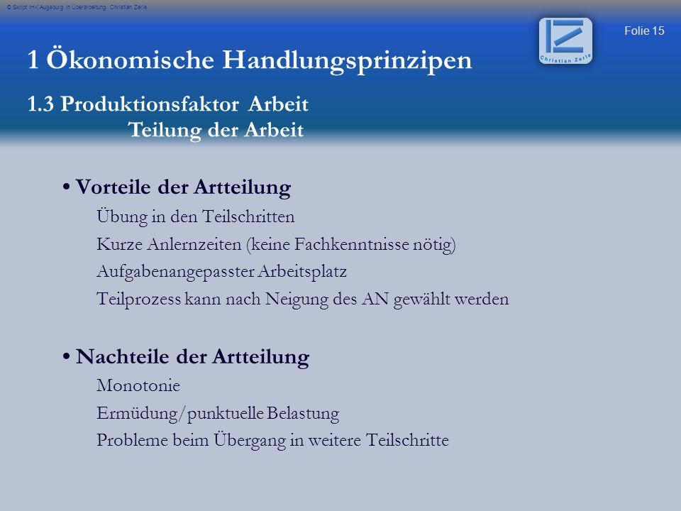 Folie 15 © Skript IHK Augsburg in Überarbeitung Christian Zerle Vorteile der Artteilung Übung in den Teilschritten Kurze Anlernzeiten (keine Fachkennt