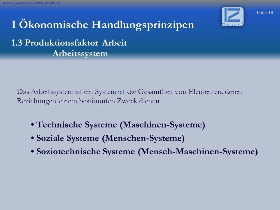 Folie 16 © Skript IHK Augsburg in Überarbeitung Christian Zerle Das Arbeitssystem ist ein System ist die Gesamtheit von Elementen, deren Beziehungen e