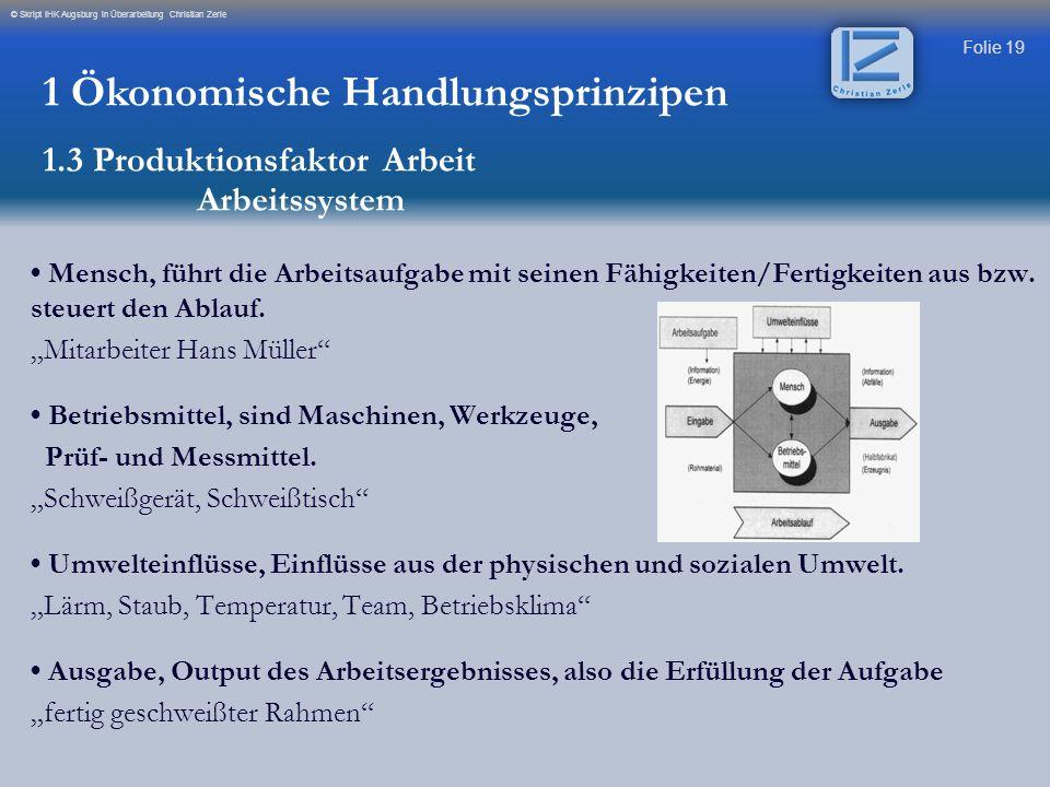 Folie 19 © Skript IHK Augsburg in Überarbeitung Christian Zerle Mensch, führt die Arbeitsaufgabe mit seinen Fähigkeiten/Fertigkeiten aus bzw. steuert