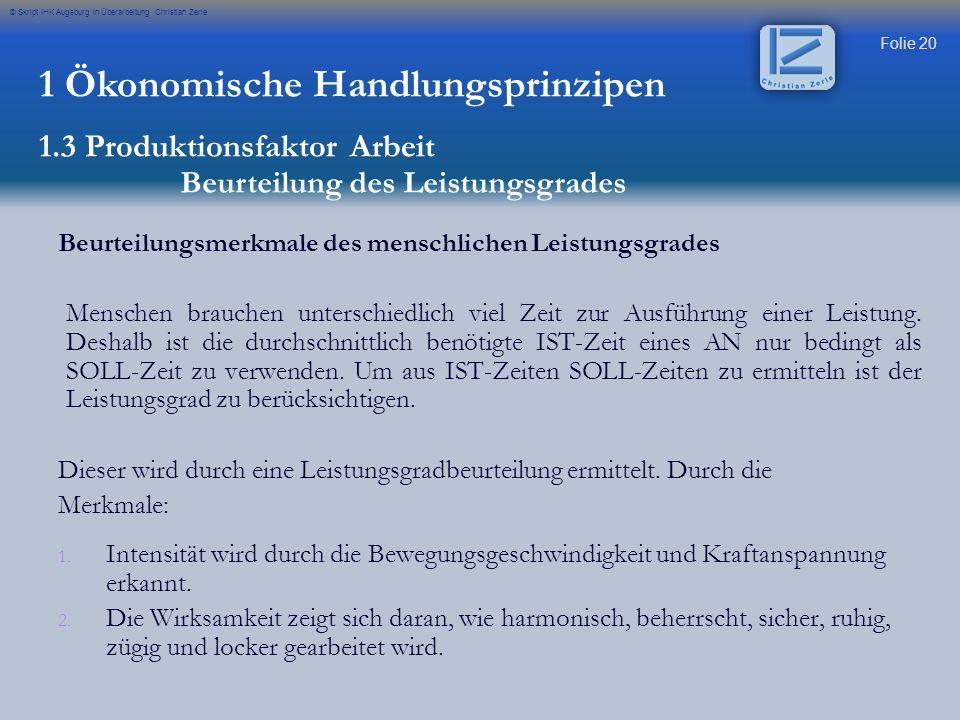 Folie 20 © Skript IHK Augsburg in Überarbeitung Christian Zerle Beurteilungsmerkmale des menschlichen Leistungsgrades Menschen brauchen unterschiedlic
