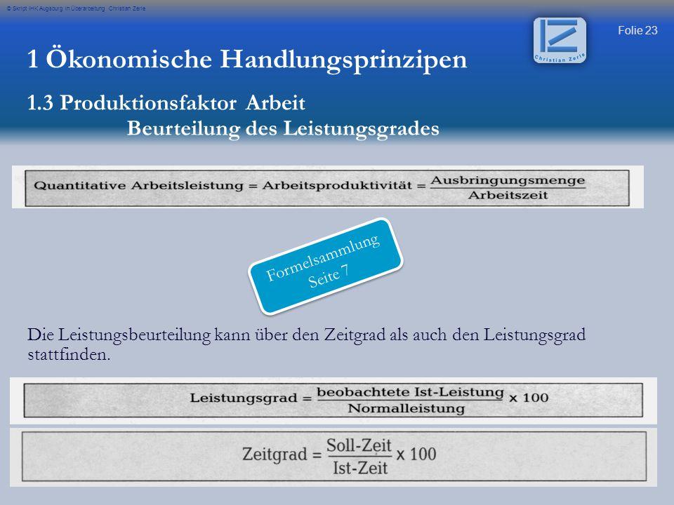 Folie 23 © Skript IHK Augsburg in Überarbeitung Christian Zerle Die Leistungsbeurteilung kann über den Zeitgrad als auch den Leistungsgrad stattfinden