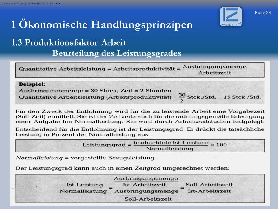Folie 24 © Skript IHK Augsburg in Überarbeitung Christian Zerle 1 Ökonomische Handlungsprinzipen 1.3 Produktionsfaktor Arbeit Beurteilung des Leistung