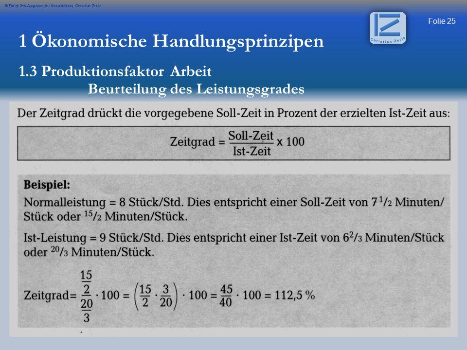 Folie 25 © Skript IHK Augsburg in Überarbeitung Christian Zerle 1 Ökonomische Handlungsprinzipen 1.3 Produktionsfaktor Arbeit Beurteilung des Leistung