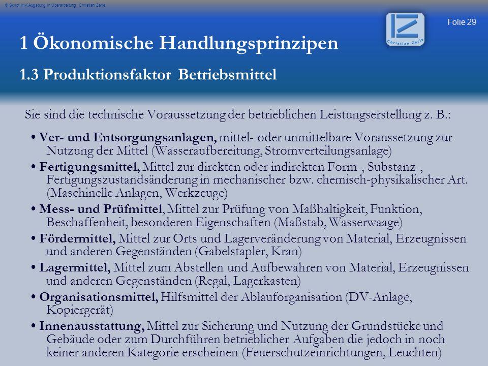 Folie 29 © Skript IHK Augsburg in Überarbeitung Christian Zerle Sie sind die technische Voraussetzung der betrieblichen Leistungserstellung z. B.: Ver