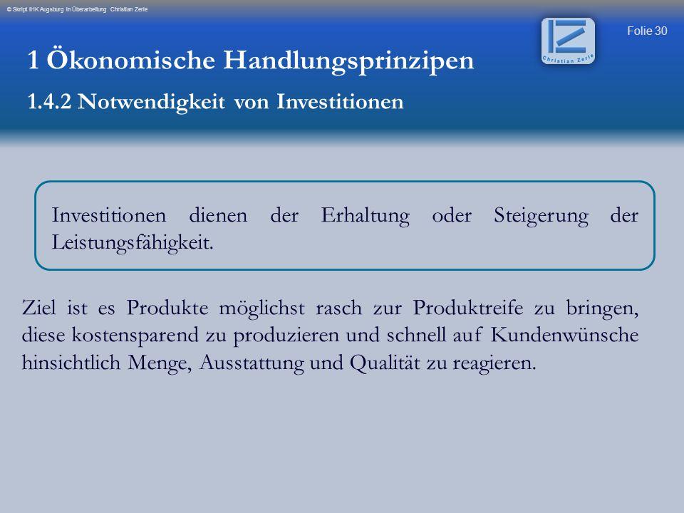 Folie 30 © Skript IHK Augsburg in Überarbeitung Christian Zerle Investitionen dienen der Erhaltung oder Steigerung der Leistungsfähigkeit. Ziel ist es