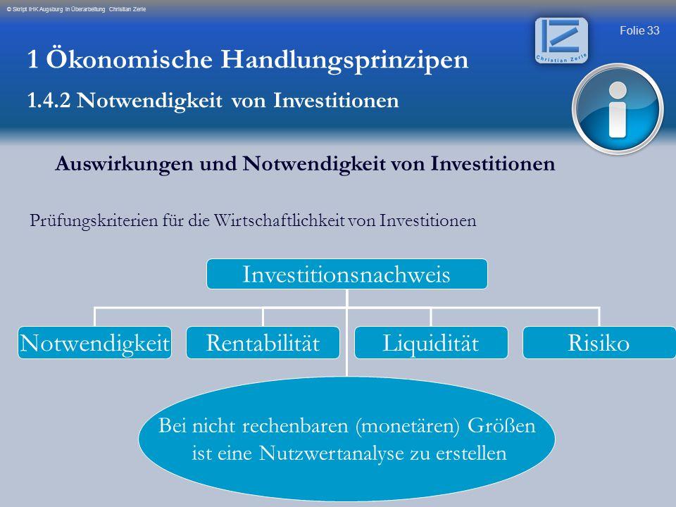 Folie 33 © Skript IHK Augsburg in Überarbeitung Christian Zerle Auswirkungen und Notwendigkeit von Investitionen Prüfungskriterien für die Wirtschaftl
