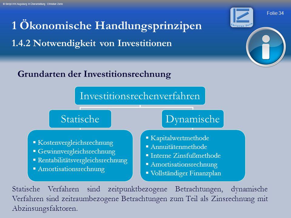 Folie 34 © Skript IHK Augsburg in Überarbeitung Christian Zerle Grundarten der Investitionsrechnung Investitionsrechenverfahren StatischeDynamische 