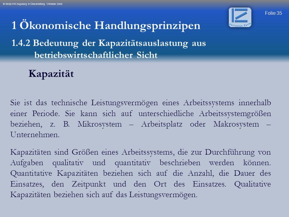 Folie 35 © Skript IHK Augsburg in Überarbeitung Christian Zerle Kapazität Sie ist das technische Leistungsvermögen eines Arbeitssystems innerhalb eine